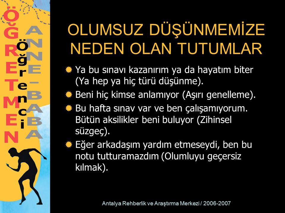 Antalya Rehberlik ve Araştırma Merkezi / 2006-2007 OLUMSUZ DÜŞÜNMEMİZE NEDEN OLAN TUTUMLAR  Ya bu sınavı kazanırım ya da hayatım biter (Ya hep ya hiç