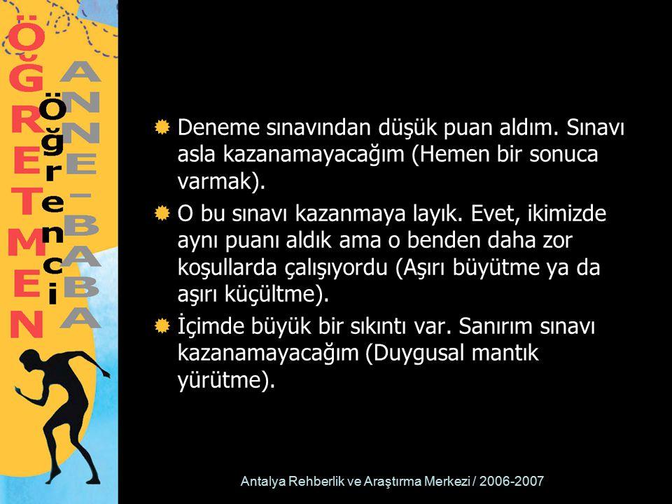 Antalya Rehberlik ve Araştırma Merkezi / 2006-2007  Deneme sınavından düşük puan aldım. Sınavı asla kazanamayacağım (Hemen bir sonuca varmak).  O bu