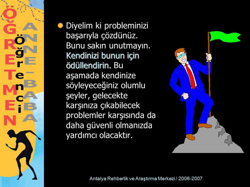 Antalya Rehberlik ve Araştırma Merkezi / 2006-2007 Kendinizi bunun için ödüllendirin.  Diyelim ki probleminizi başarıyla çözdünüz. Bunu sakın unutmay
