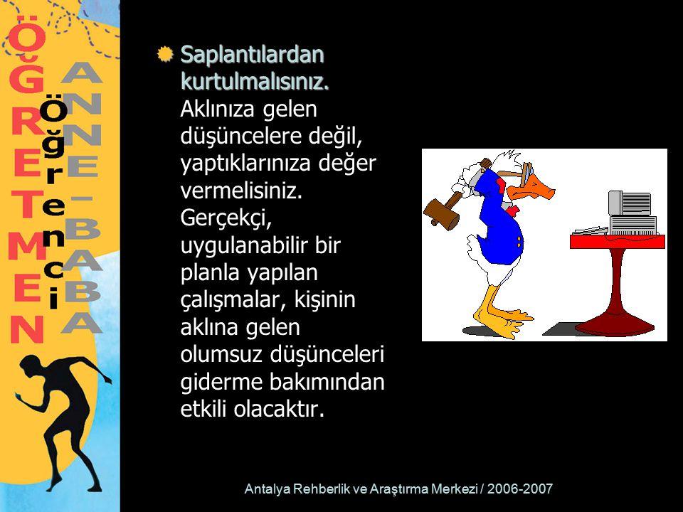Antalya Rehberlik ve Araştırma Merkezi / 2006-2007  Saplantılardan kurtulmalısınız.  Saplantılardan kurtulmalısınız. Aklınıza gelen düşüncelere deği