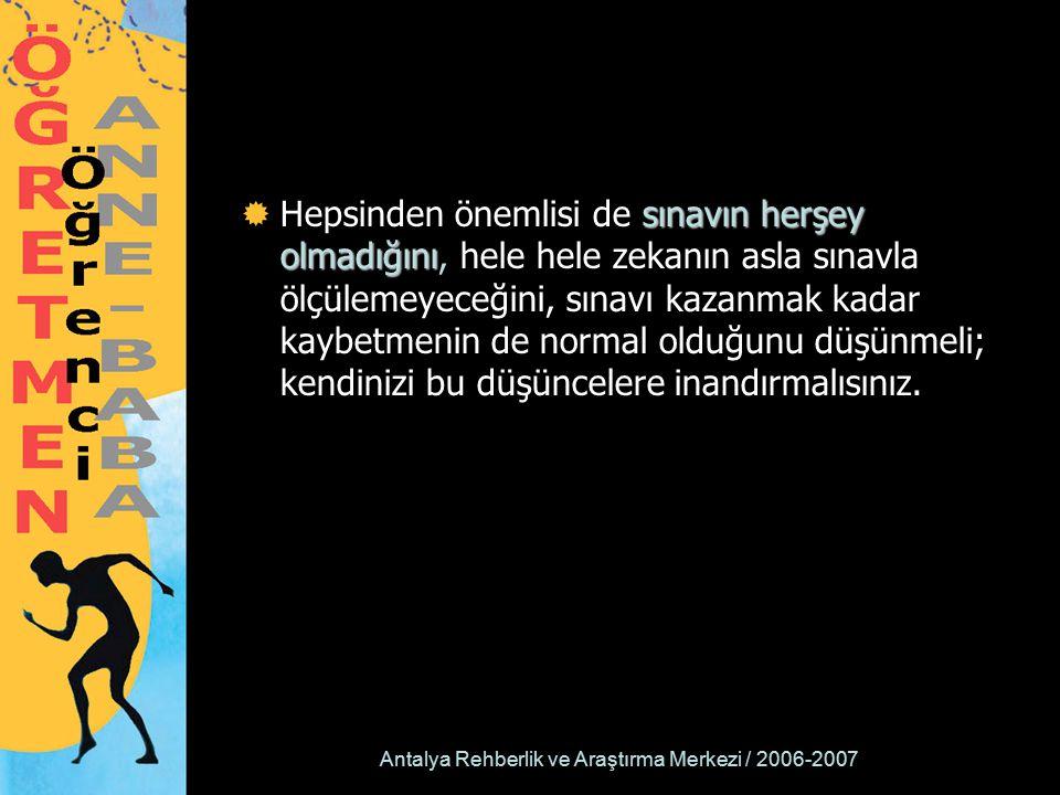 Antalya Rehberlik ve Araştırma Merkezi / 2006-2007 sınavın herşey olmadığını  Hepsinden önemlisi de sınavın herşey olmadığını, hele hele zekanın asla