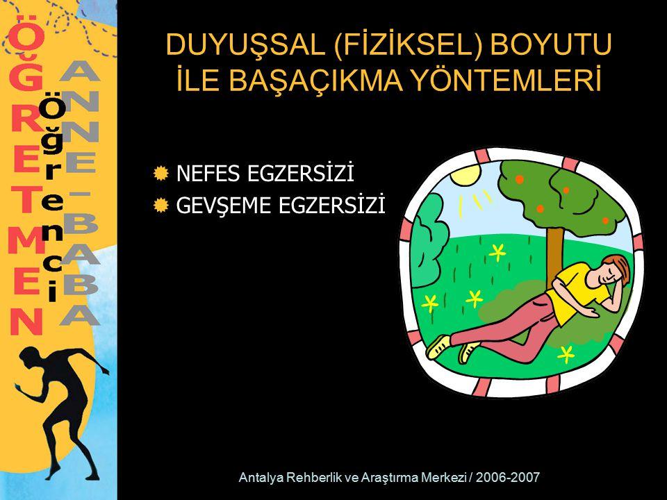 Antalya Rehberlik ve Araştırma Merkezi / 2006-2007 DUYUŞSAL (FİZİKSEL) BOYUTU İLE BAŞAÇIKMA YÖNTEMLERİ  NEFES EGZERSİZİ  GEVŞEME EGZERSİZİ