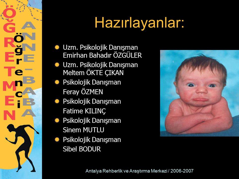 Antalya Rehberlik ve Araştırma Merkezi / 2006-2007 Hazırlayanlar:  Uzm. Psikolojik Danışman Emirhan Bahadır ÖZGÜLER  Uzm. Psikolojik Danışman Meltem