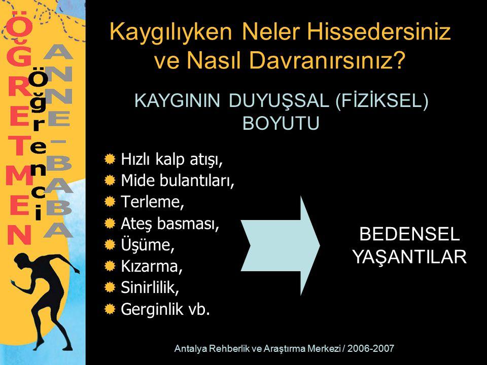Antalya Rehberlik ve Araştırma Merkezi / 2006-2007 Kaygılıyken Neler Hissedersiniz ve Nasıl Davranırsınız?  Hızlı kalp atışı,  Mide bulantıları,  T