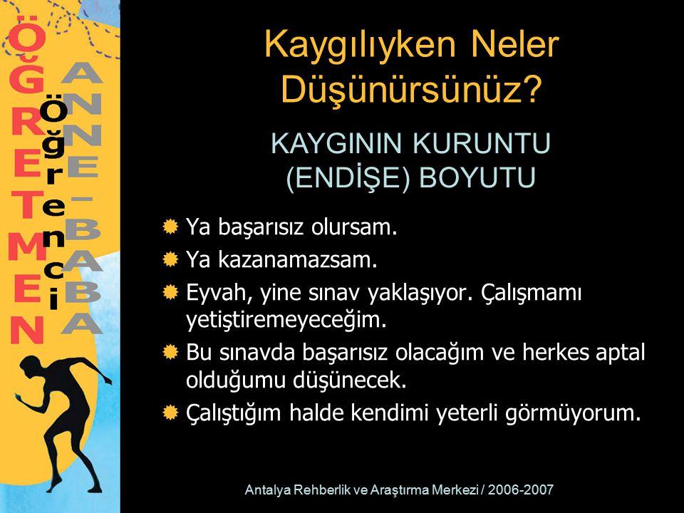 Antalya Rehberlik ve Araştırma Merkezi / 2006-2007 Kaygılıyken Neler Düşünürsünüz?  Ya başarısız olursam.  Ya kazanamazsam.  Eyvah, yine sınav yakl