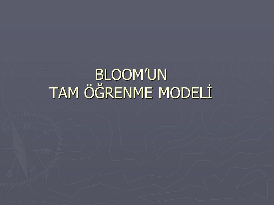 Bloom tarafından okulda öğrenme modeli olarak ifade edilen tam öğrenme modeli ek zaman ve öğrenme olanakları sağlandığında bütün öğrencilerin okulda öğretilmek istenen yeni davranışları öğrenebileceğini ileri sürer