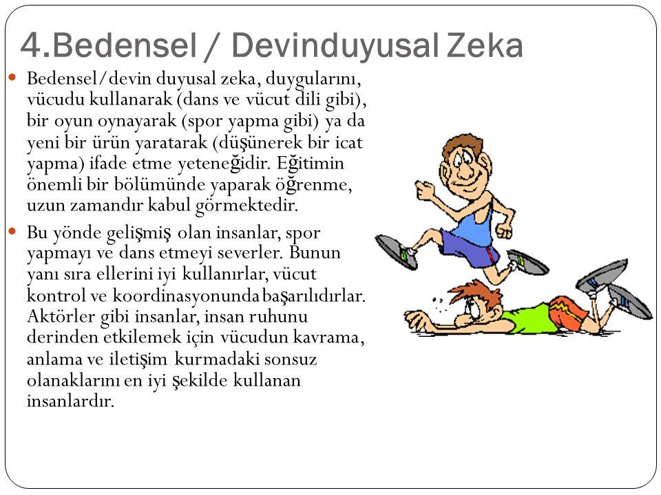 4.Bedensel / Devinduyusal Zeka Bedensel/devin duyusal zeka, duygularını, vücudu kullanarak (dans ve vücut dili gibi), bir oyun oynayarak (spor yapma g