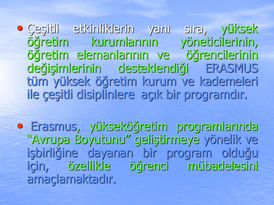 Çeşitli etkinliklerin yanı sıra, yüksek öğretim kurumlarının yöneticilerinin, öğretim elemanlarının ve öğrencilerinin değişimlerinin desteklendiği ERASMUS tüm yüksek öğretim kurum ve kademeleri ile çeşitli disiplinlere açık bir programdır.