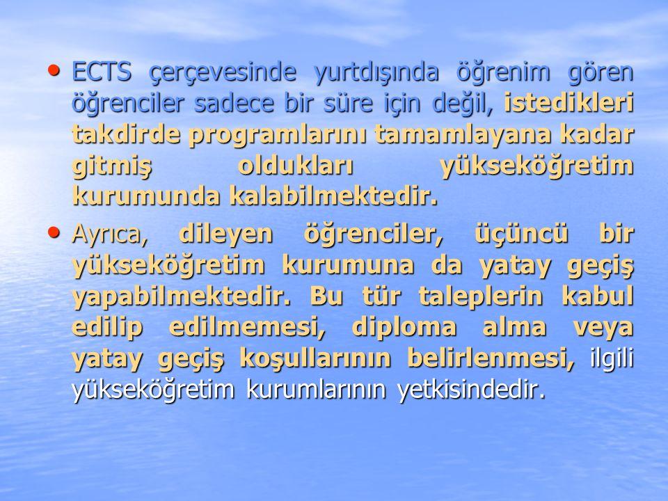 ECTS çerçevesinde yurtdışında öğrenim gören öğrenciler sadece bir süre için değil, istedikleri takdirde programlarını tamamlayana kadar gitmiş oldukları yükseköğretim kurumunda kalabilmektedir.