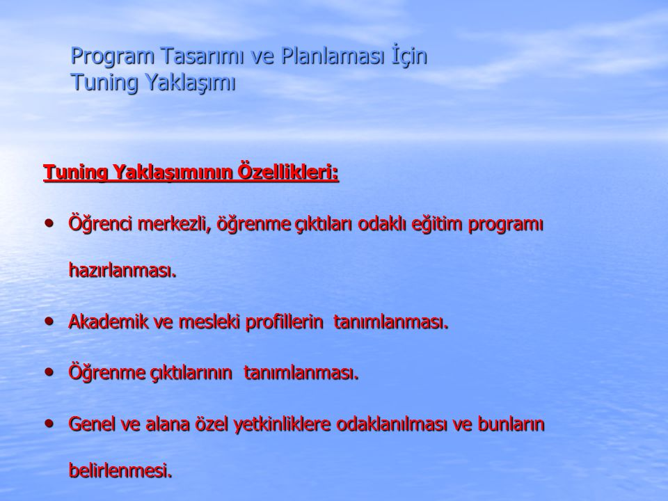 Program Tasarımı ve Planlaması İçin Tuning Yaklaşımı Tuning Yaklaşımının Özellikleri: Öğrenci merkezli, öğrenme çıktıları odaklı eğitim programı hazırlanması.