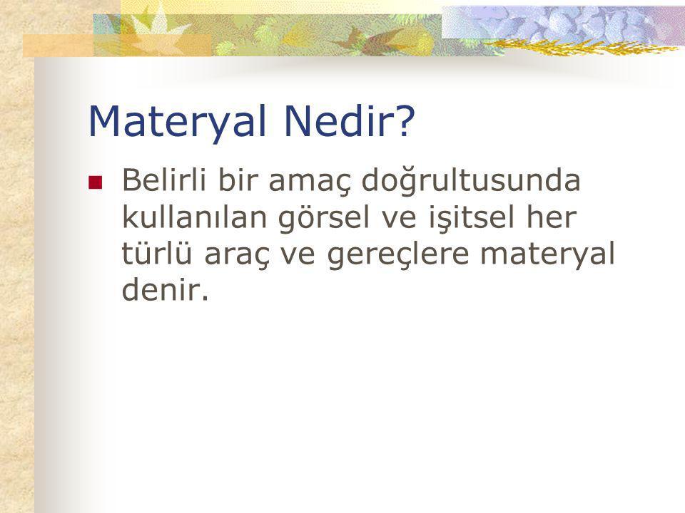Materyal Nedir? Belirli bir amaç doğrultusunda kullanılan görsel ve işitsel her türlü araç ve gereçlere materyal denir.