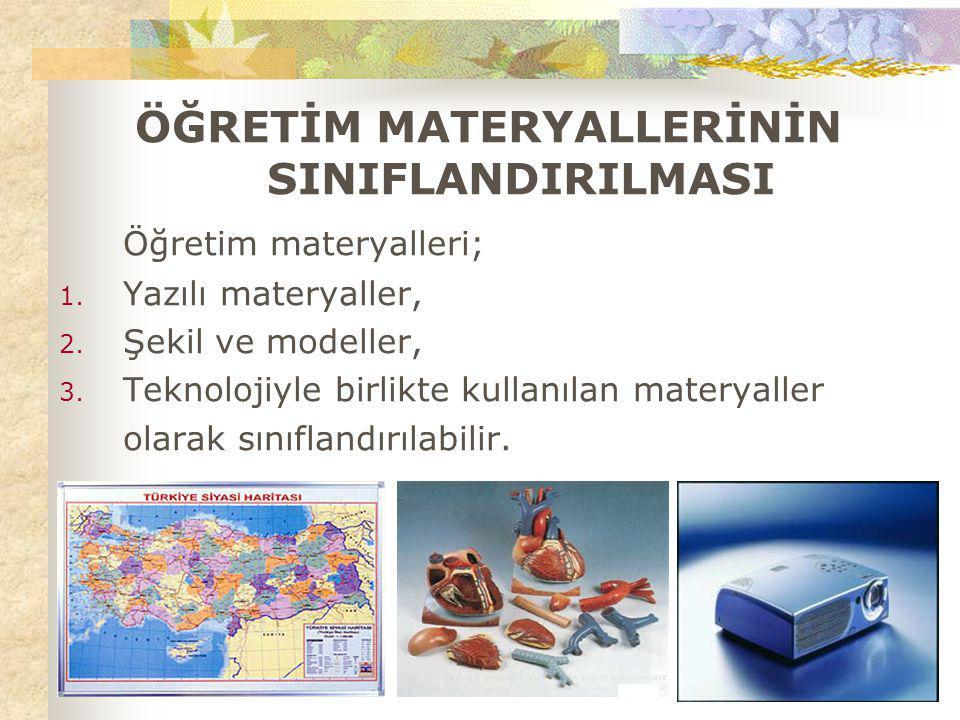 ÖĞRETİM MATERYALLERİNİN SINIFLANDIRILMASI Öğretim materyalleri; 1. Yazılı materyaller, 2. Şekil ve modeller, 3. Teknolojiyle birlikte kullanılan mater