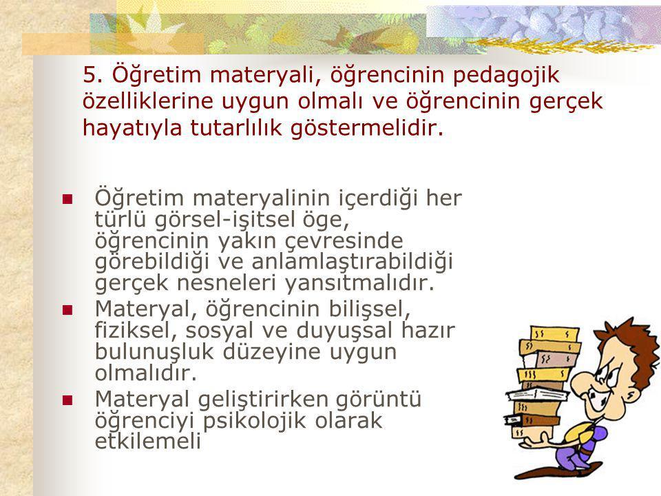 5. Öğretim materyali, öğrencinin pedagojik özelliklerine uygun olmalı ve öğrencinin gerçek hayatıyla tutarlılık göstermelidir. Öğretim materyalinin iç