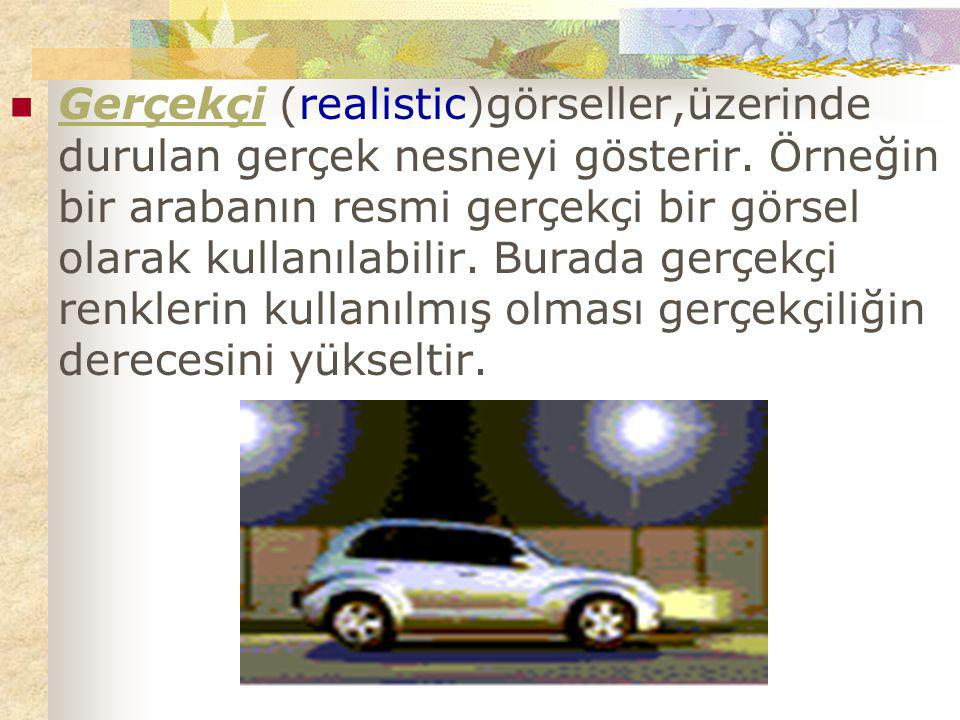 Gerçekçi (realistic)görseller,üzerinde durulan gerçek nesneyi gösterir. Örneğin bir arabanın resmi gerçekçi bir görsel olarak kullanılabilir. Burada g