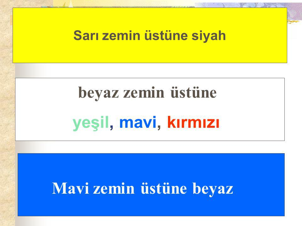 Sarı zemin üstüne siyah Mavi zemin üstüne beyaz beyaz zemin üstüne yeşil, mavi, kırmızı