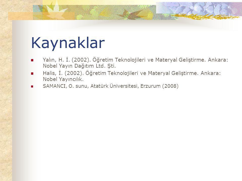 Kaynaklar Yalın, H. İ. (2002). Öğretim Teknolojileri ve Materyal Geliştirme. Ankara: Nobel Yayın Dağıtım Ltd. Şti. Halis, İ. (2002). Öğretim Teknoloji