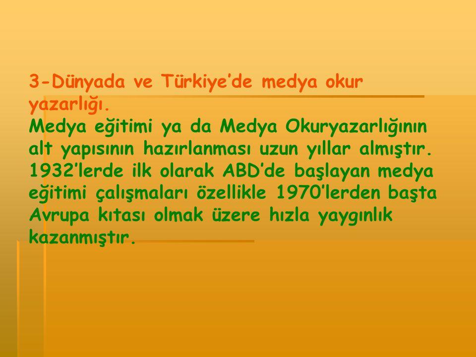 3-Dünyada ve Türkiye'de medya okur yazarlığı. Medya eğitimi ya da Medya Okuryazarlığının alt yapısının hazırlanması uzun yıllar almıştır. 1932'lerde i