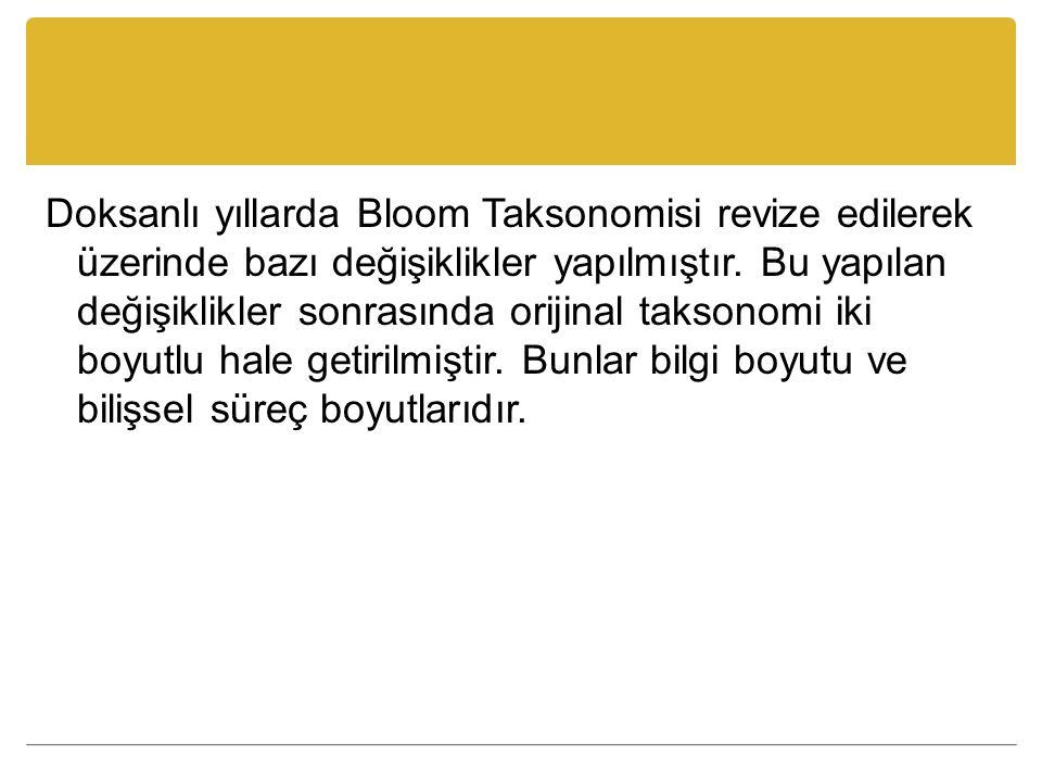 Doksanlı yıllarda Bloom Taksonomisi revize edilerek üzerinde bazı değişiklikler yapılmıştır.