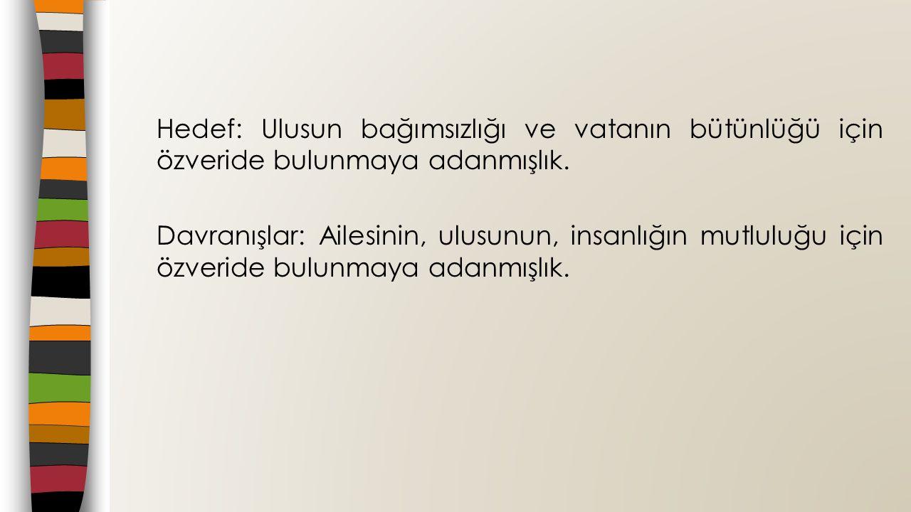 Hedef: Ulusun bağımsızlığı ve vatanın bütünlüğü için özveride bulunmaya adanmışlık.