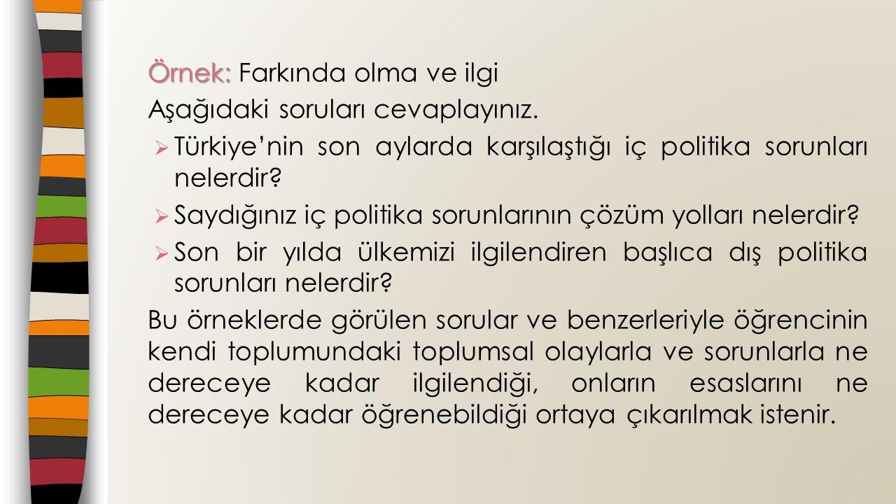 Örnek: Örnek: Farkında olma ve ilgi Aşağıdaki soruları cevaplayınız.  Türkiye'nin son aylarda karşılaştığı iç politika sorunları nelerdir?  Saydığın