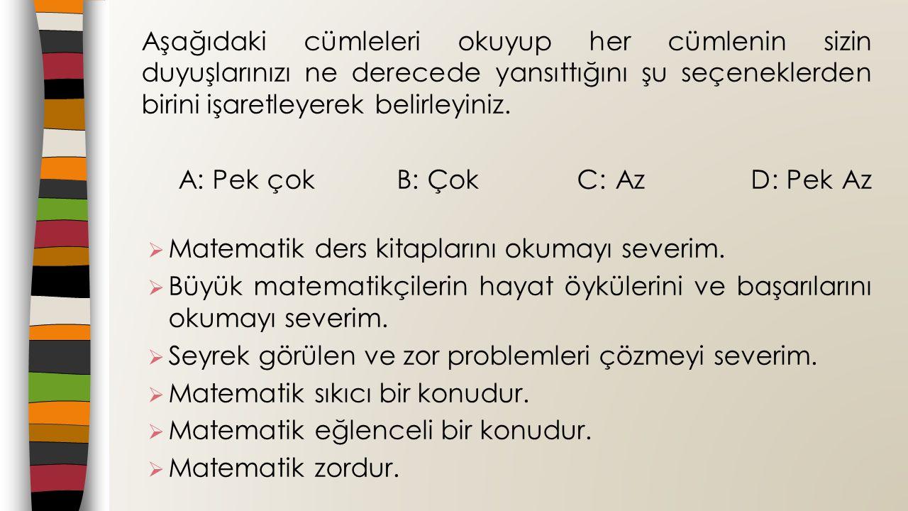 Aşağıdaki cümleleri okuyup her cümlenin sizin duyuşlarınızı ne derecede yansıttığını şu seçeneklerden birini işaretleyerek belirleyiniz. A: Pek çok B: