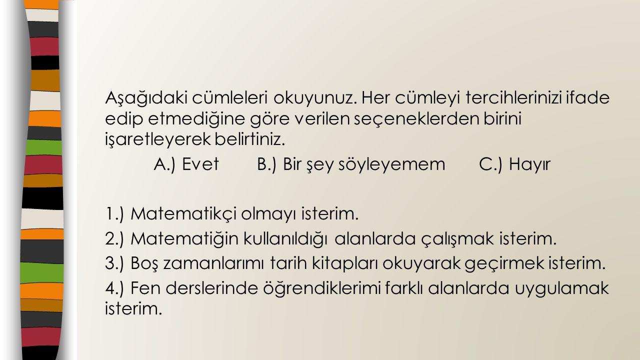 Aşağıdaki cümleleri okuyunuz. Her cümleyi tercihlerinizi ifade edip etmediğine göre verilen seçeneklerden birini işaretleyerek belirtiniz. A.) Evet B.