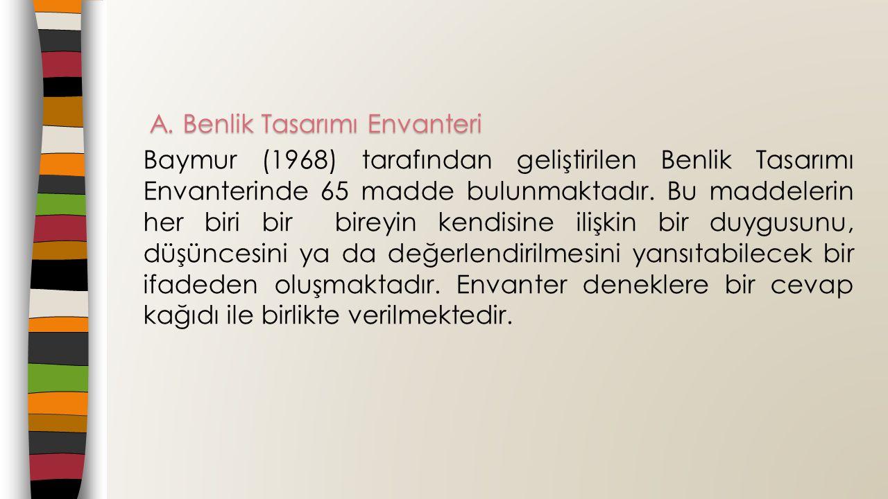 A. Benlik Tasarımı Envanteri Baymur (1968) tarafından geliştirilen Benlik Tasarımı Envanterinde 65 madde bulunmaktadır. Bu maddelerin her biri bir bir