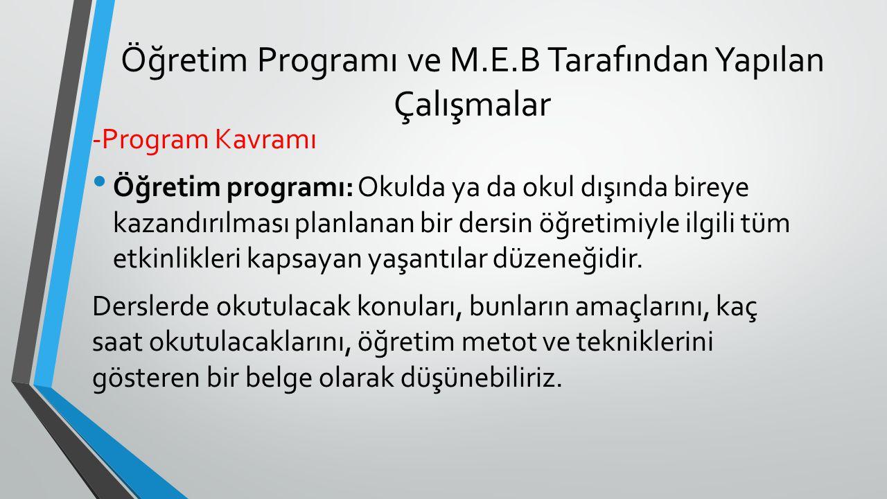 Öğretim Programı ve M.E.B Tarafından Yapılan Çalışmalar -Program Kavramı Öğretim programı: Okulda ya da okul dışında bireye kazandırılması planlanan b