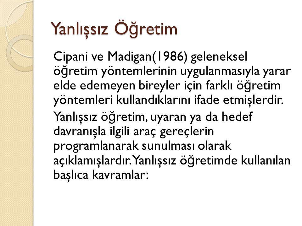 Yanlışsız Ö ğ retim Cipani ve Madigan(1986) geleneksel ö ğ retim yöntemlerinin uygulanmasıyla yarar elde edemeyen bireyler için farklı ö ğ retim yönte