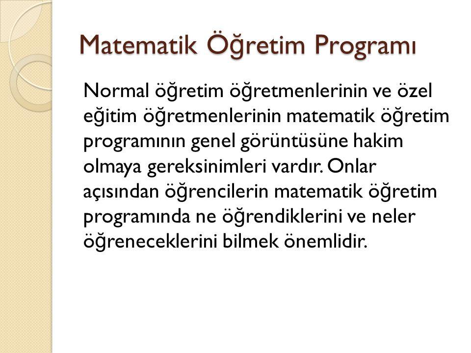 Matematik Ö ğ retim Programı Normal ö ğ retim ö ğ retmenlerinin ve özel e ğ itim ö ğ retmenlerinin matematik ö ğ retim programının genel görüntüsüne h