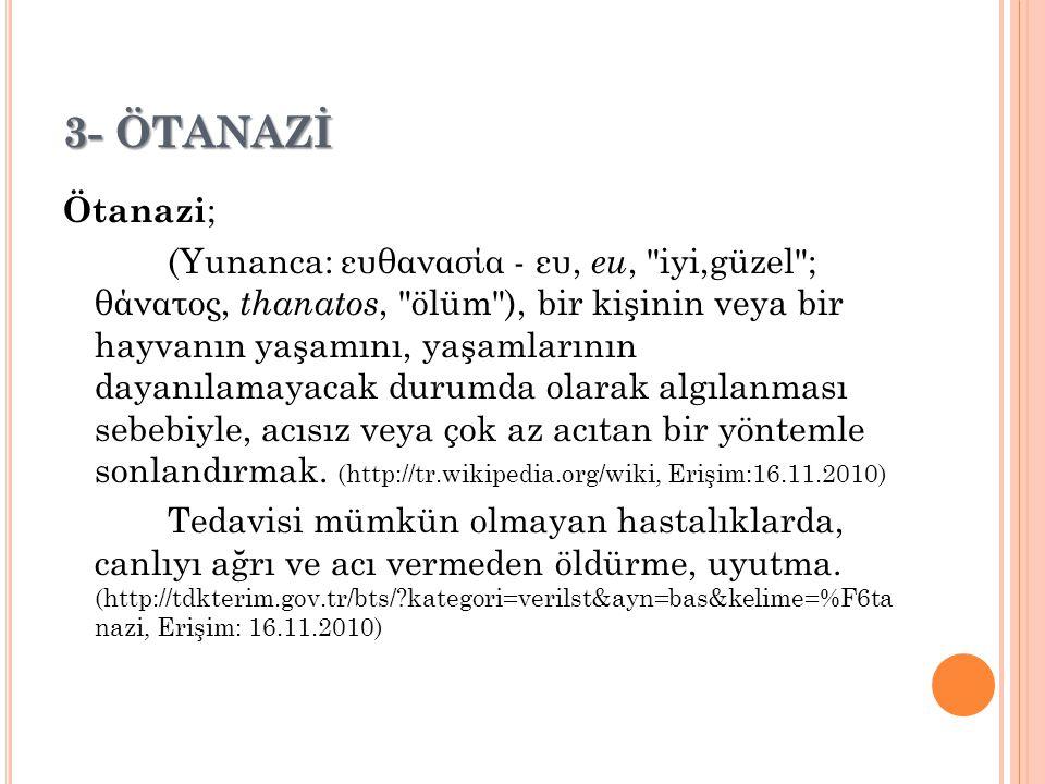 3- ÖTANAZİ Ötanazi ; (Yunanca: ευθανασία - ευ, eu,