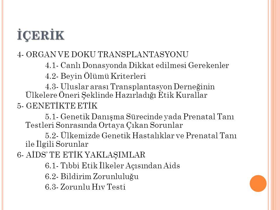 İÇERİK 4- ORGAN VE DOKU TRANSPLANTASYONU 4.1- Canlı Donasyonda Dikkat edilmesi Gerekenler 4.2- Beyin Ölümü Kriterleri 4.3- Uluslar arası Transplantasy