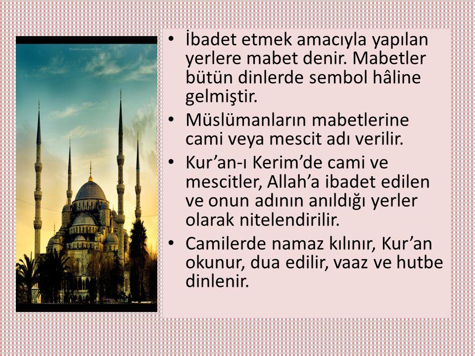 İbadet etmek amacıyla yapılan yerlere mabet denir. Mabetler bütün dinlerde sembol hâline gelmiştir. Müslümanların mabetlerine cami veya mescit adı ver