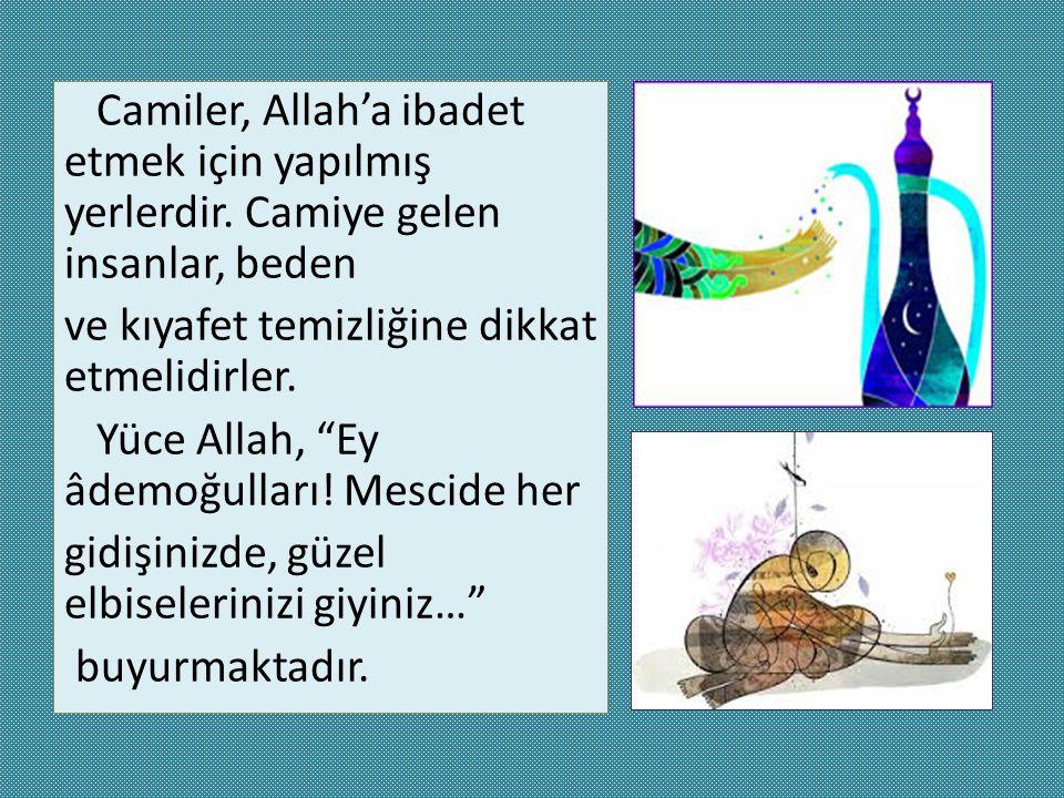"""Camiler, Allah'a ibadet etmek için yapılmış yerlerdir. Camiye gelen insanlar, beden ve kıyafet temizliğine dikkat etmelidirler. Yüce Allah, """"Ey âdemoğ"""