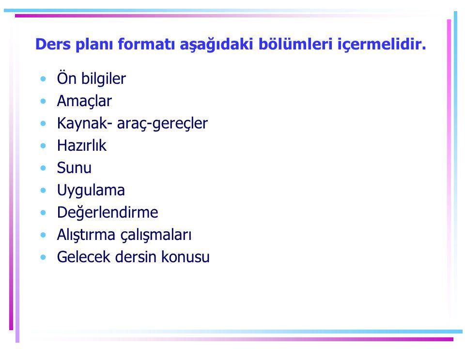 Ders planı formatı aşağıdaki bölümleri içermelidir.