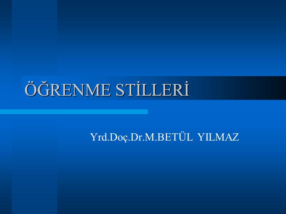 ÖĞRENME STİLLERİ Yrd.Doç.Dr.M.BETÜL YILMAZ