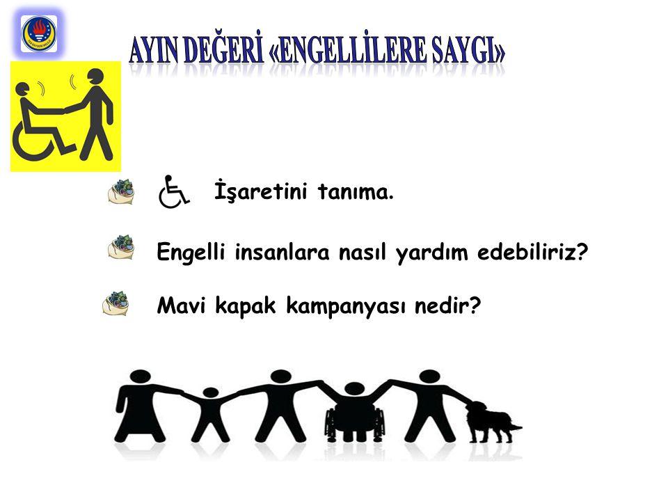 İşaretini tanıma. Engelli insanlara nasıl yardım edebiliriz? Mavi kapak kampanyası nedir?