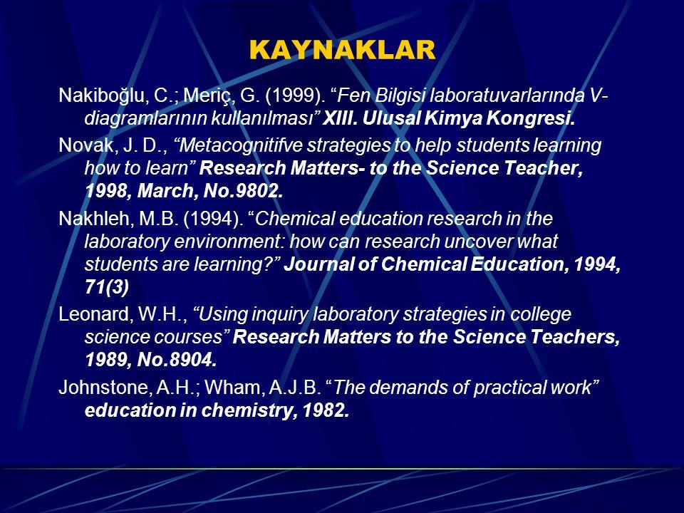 """KAYNAKLAR Nakiboğlu, C.; Meriç, G. (1999). """"Fen Bilgisi laboratuvarlarında V- diagramlarının kullanılması"""" XIII. Ulusal Kimya Kongresi. Novak, J. D.,"""