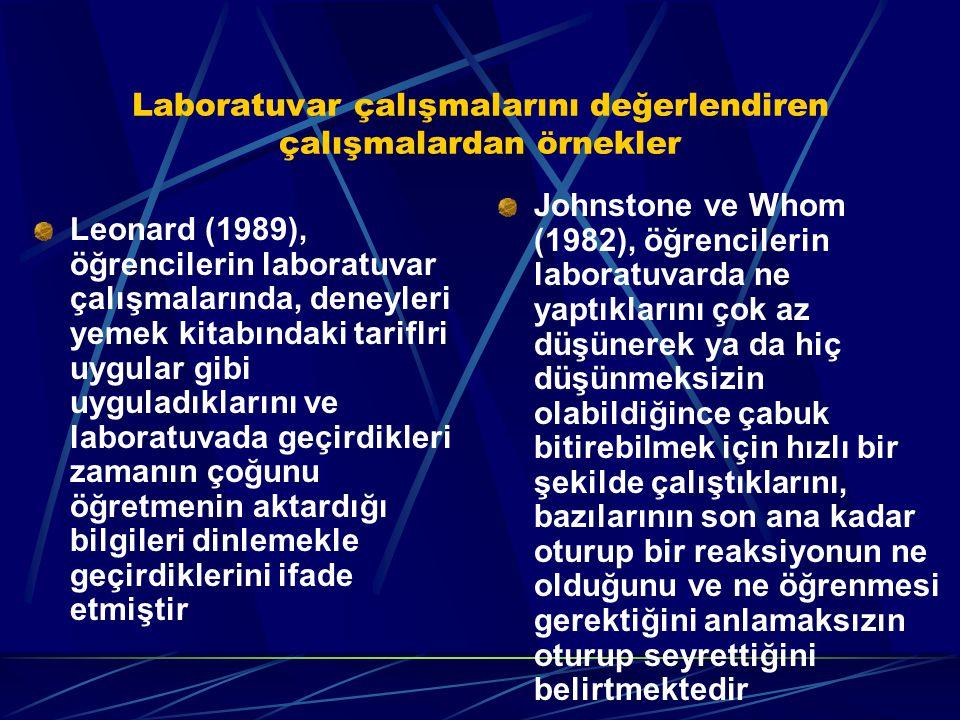 Nakhleh (1994), laboratuvarların sadece öğrencilerin el becerilerini geliştirdikleri bir yer olmaktan öteye gitmediğini belirtmektedir Tamir (1977), öğrencilerin laboratuvarda gözledikleri olgularla, derste kazanılan kimyasal kavramların anlayışını birleştirmede zorluk çektiklerini belirtmektedir.