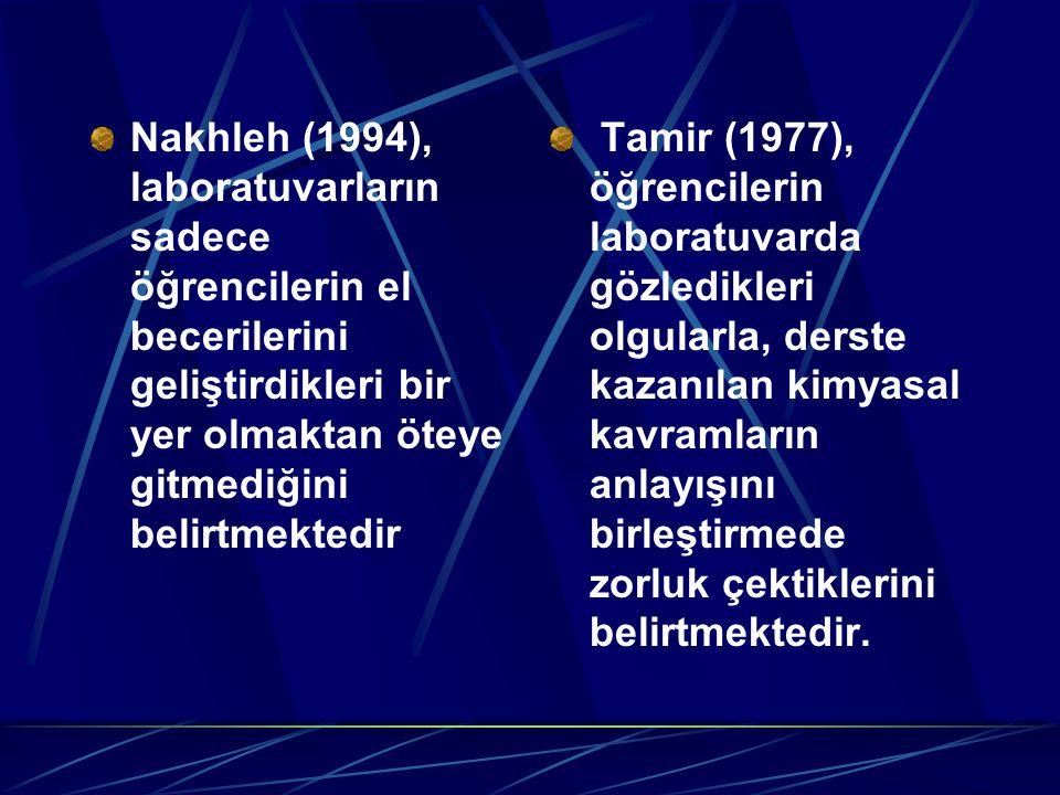 Nakhleh (1994), laboratuvarların sadece öğrencilerin el becerilerini geliştirdikleri bir yer olmaktan öteye gitmediğini belirtmektedir Tamir (1977), ö