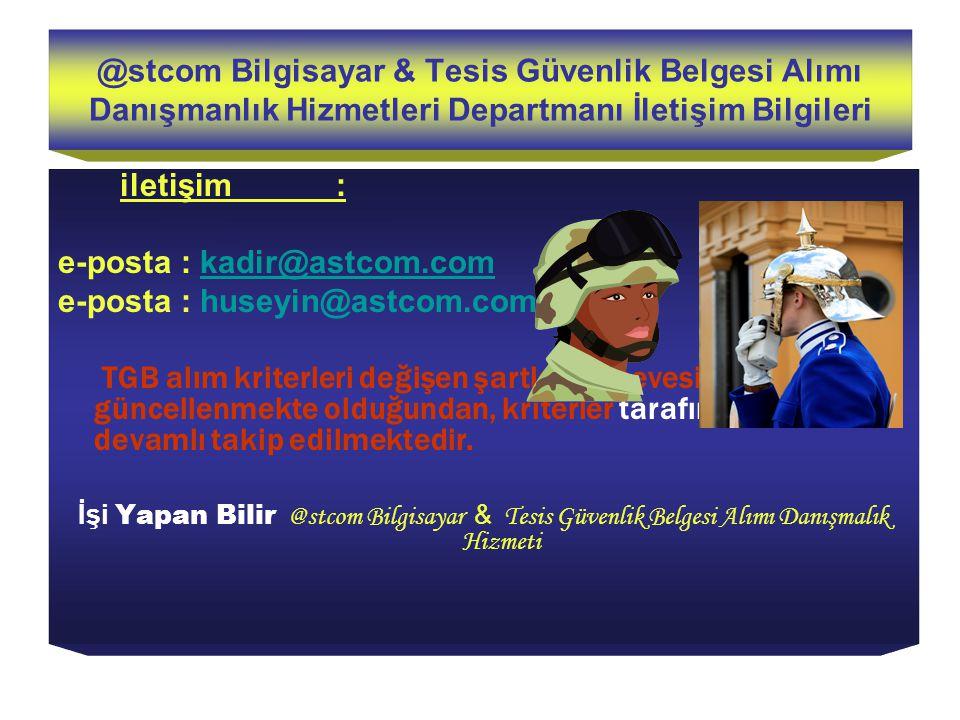 @stcom Bilgisayar & Tesis Güvenlik Belgesi Alımı Danışmanlık Hizmetleri Departmanı İletişim Bilgileri iletişim : e-posta : kadir@astcom.comkadir@astco