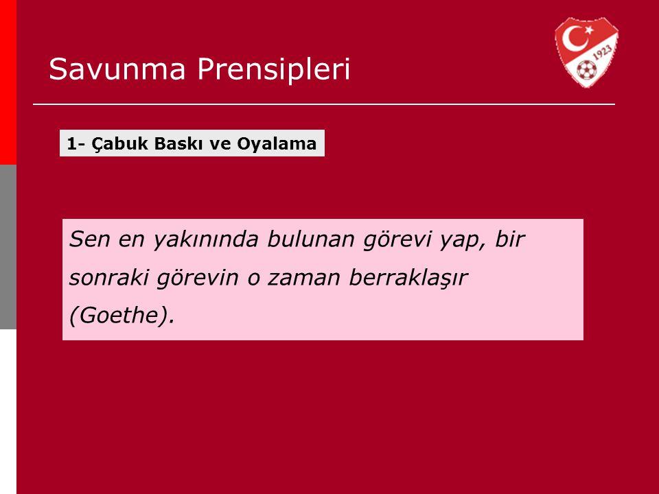 Sen en yakınında bulunan görevi yap, bir sonraki görevin o zaman berraklaşır (Goethe). 1- Çabuk Baskı ve Oyalama Savunma Prensipleri