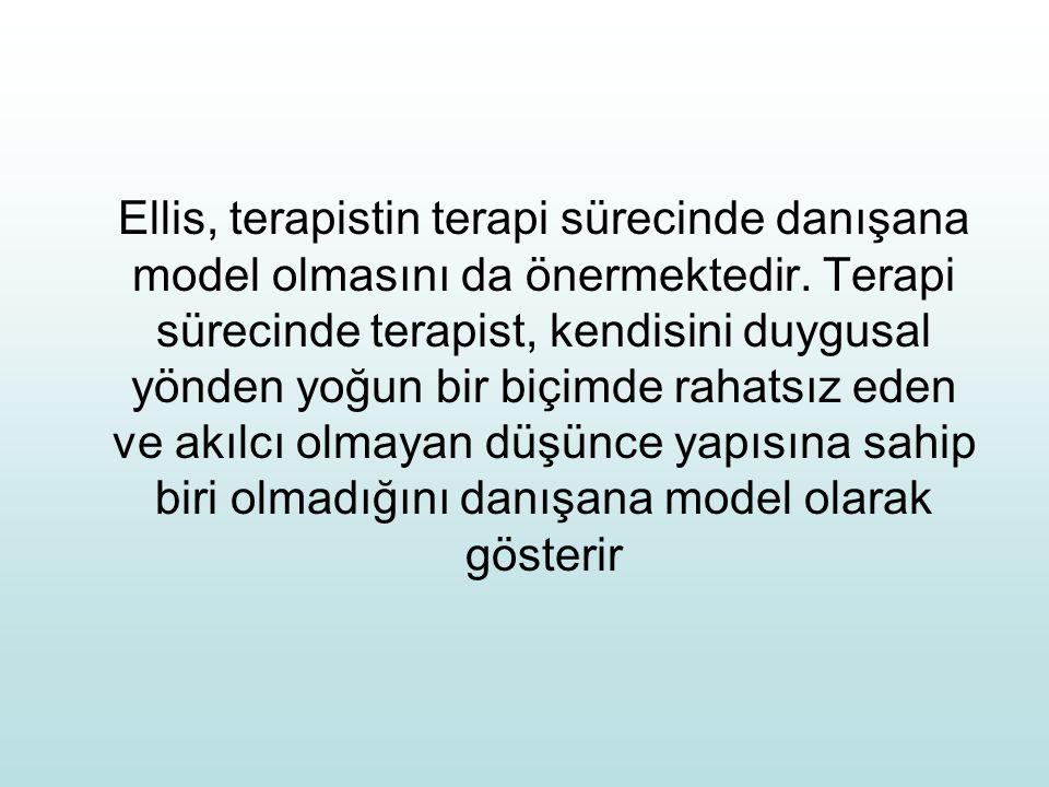 Ellis, terapistin terapi sürecinde danışana model olmasını da önermektedir. Terapi sürecinde terapist, kendisini duygusal yönden yoğun bir biçimde rah