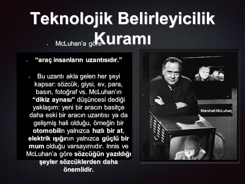 McLuhan'a göre McLuhan'a göre araç insanların uzantısıdır. araç insanların uzantısıdır. Bu uzantı akla gelen her şeyi kapsar: sözcük, giysi, ev, para, basın, fotoğraf vs.