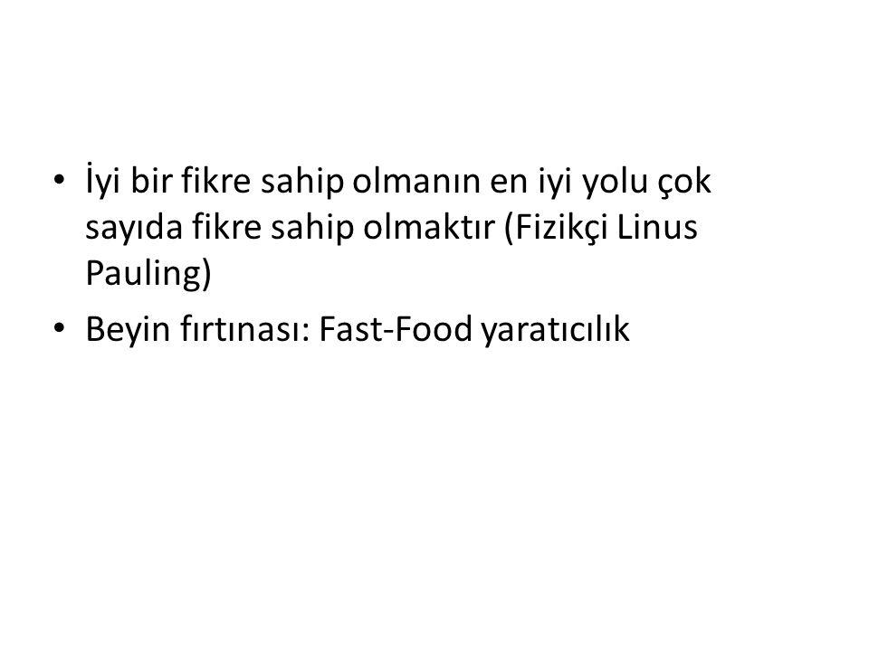 İyi bir fikre sahip olmanın en iyi yolu çok sayıda fikre sahip olmaktır (Fizikçi Linus Pauling) Beyin fırtınası: Fast-Food yaratıcılık