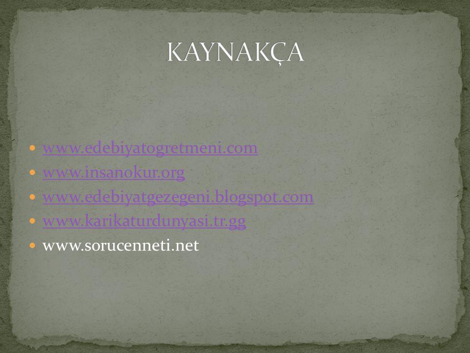 www.edebiyatogretmeni.com www.insanokur.org www.edebiyatgezegeni.blogspot.com www.karikaturdunyasi.tr.gg www.sorucenneti.net