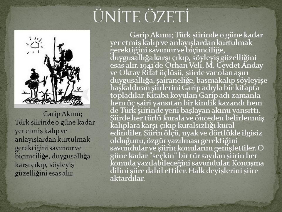 Garip Akımı; Türk şiirinde o güne kadar yer etmiş kalıp ve anlayışlardan kurtulmak gerektiğini savunur ve biçimciliğe, duygusallığa karşı çıkıp, söyle