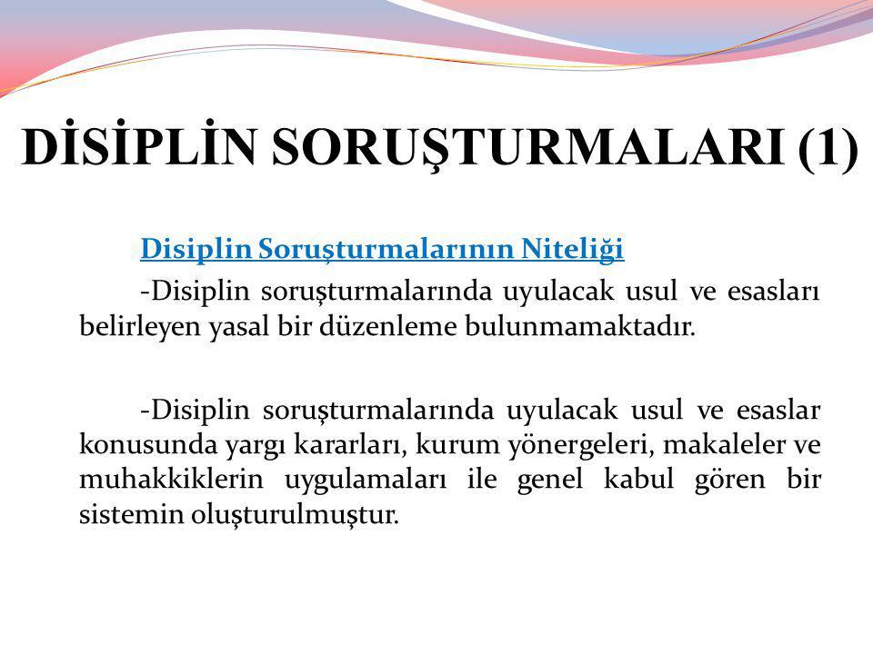 DİSİPLİN SORUŞTURMALARI (1) Disiplin Soruşturmalarının Niteliği -Disiplin soruşturmalarında uyulacak usul ve esasları belirleyen yasal bir düzenleme b