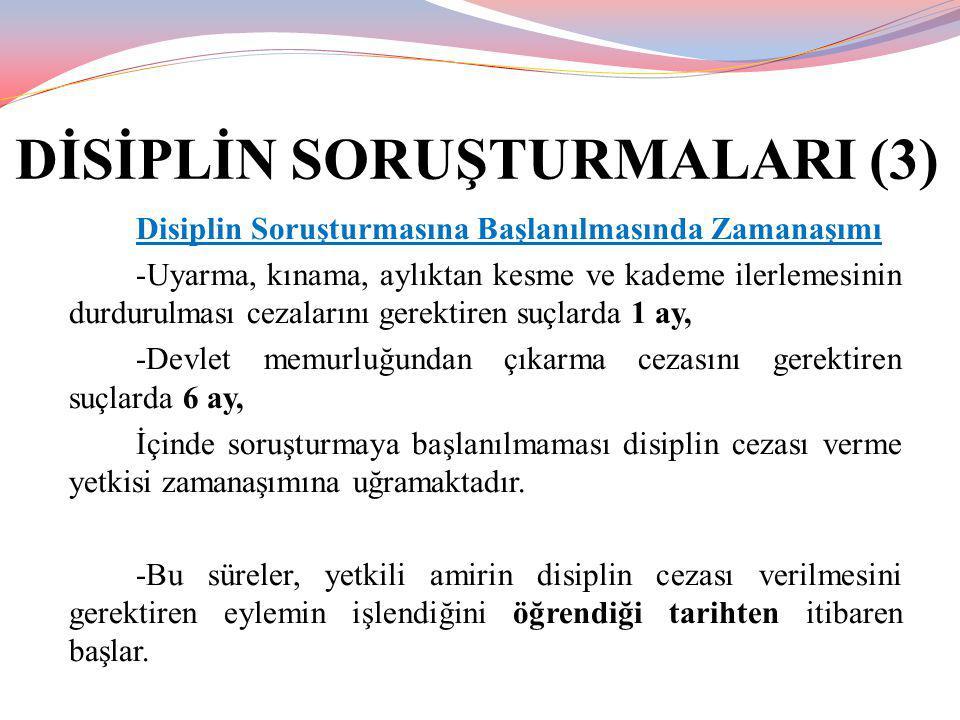 DİSİPLİN SORUŞTURMALARI (3) Disiplin Soruşturmasına Başlanılmasında Zamanaşımı -Uyarma, kınama, aylıktan kesme ve kademe ilerlemesinin durdurulması ce