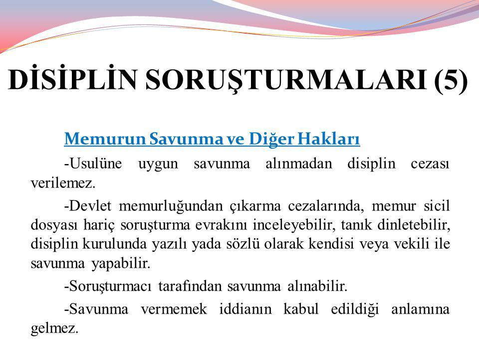 DİSİPLİN SORUŞTURMALARI (5) Memurun Savunma ve Diğer Hakları -Usulüne uygun savunma alınmadan disiplin cezası verilemez. -Devlet memurluğundan çıkarma